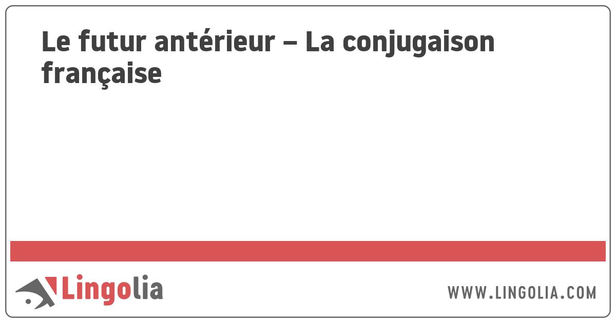 Le Futur Anterieur La Conjugaison Francaise